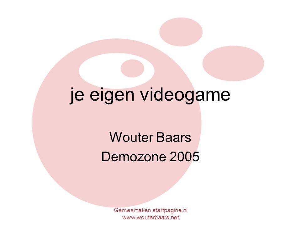 Gamesmaken.startpagina.nl www.wouterbaars.net je eigen videogame Wouter Baars Demozone 2005
