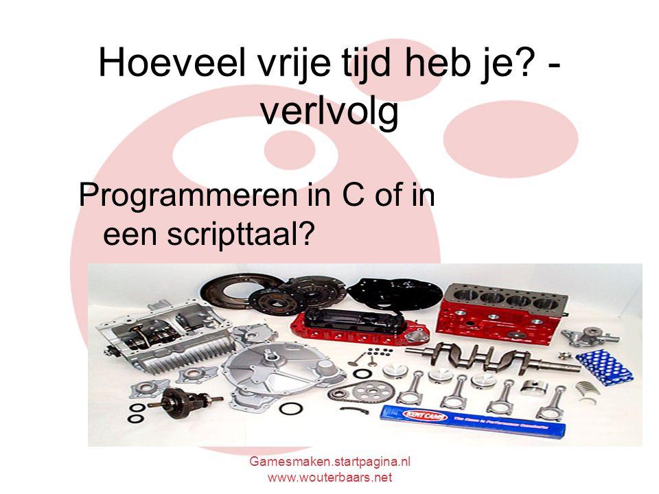 Gamesmaken.startpagina.nl www.wouterbaars.net Hoeveel vrije tijd heb je.
