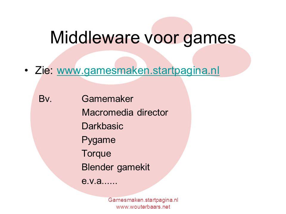 Gamesmaken.startpagina.nl www.wouterbaars.net Middleware voor games Zie: www.gamesmaken.startpagina.nlwww.gamesmaken.startpagina.nl Bv. Gamemaker Macr
