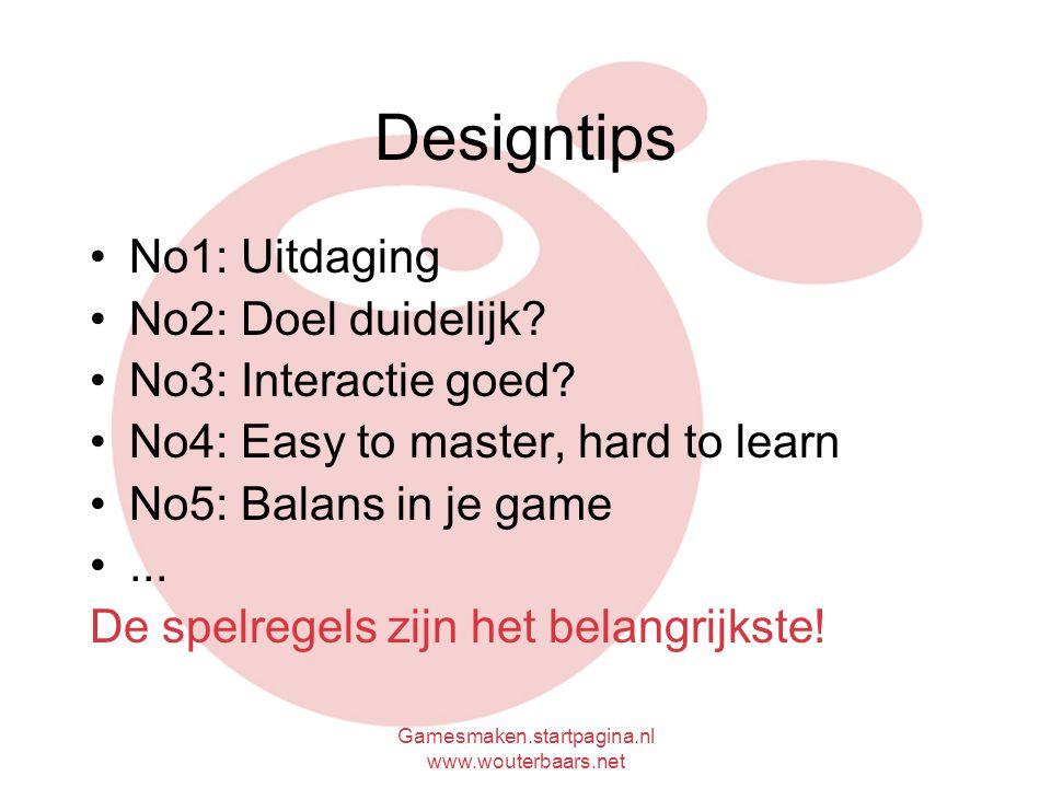 Gamesmaken.startpagina.nl www.wouterbaars.net Designtips No1: Uitdaging No2: Doel duidelijk.