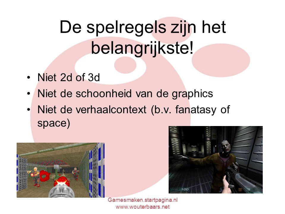 Gamesmaken.startpagina.nl www.wouterbaars.net De spelregels zijn het belangrijkste.