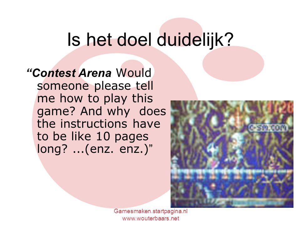 "Gamesmaken.startpagina.nl www.wouterbaars.net Is het doel duidelijk? ""Contest Arena Would someone please tell me how to play this game? And why does t"