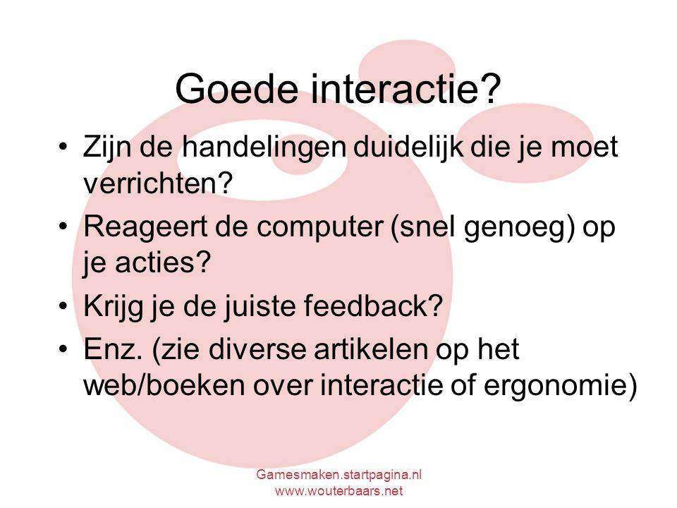 Gamesmaken.startpagina.nl www.wouterbaars.net Goede interactie.