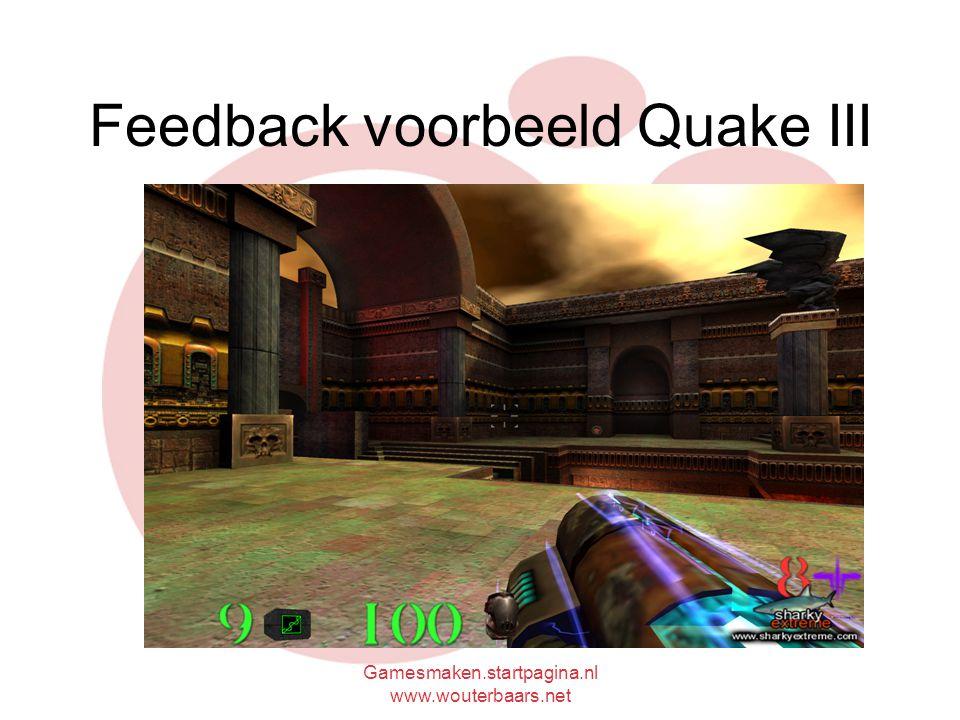 Gamesmaken.startpagina.nl www.wouterbaars.net Feedback voorbeeld Quake III