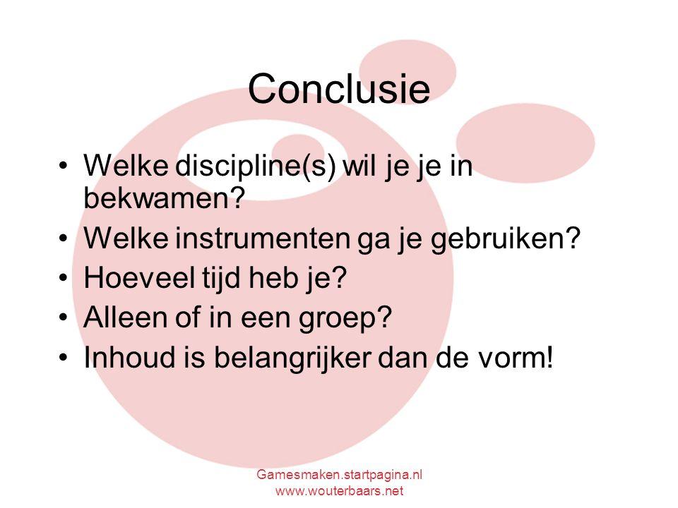 Gamesmaken.startpagina.nl www.wouterbaars.net Conclusie Welke discipline(s) wil je je in bekwamen.