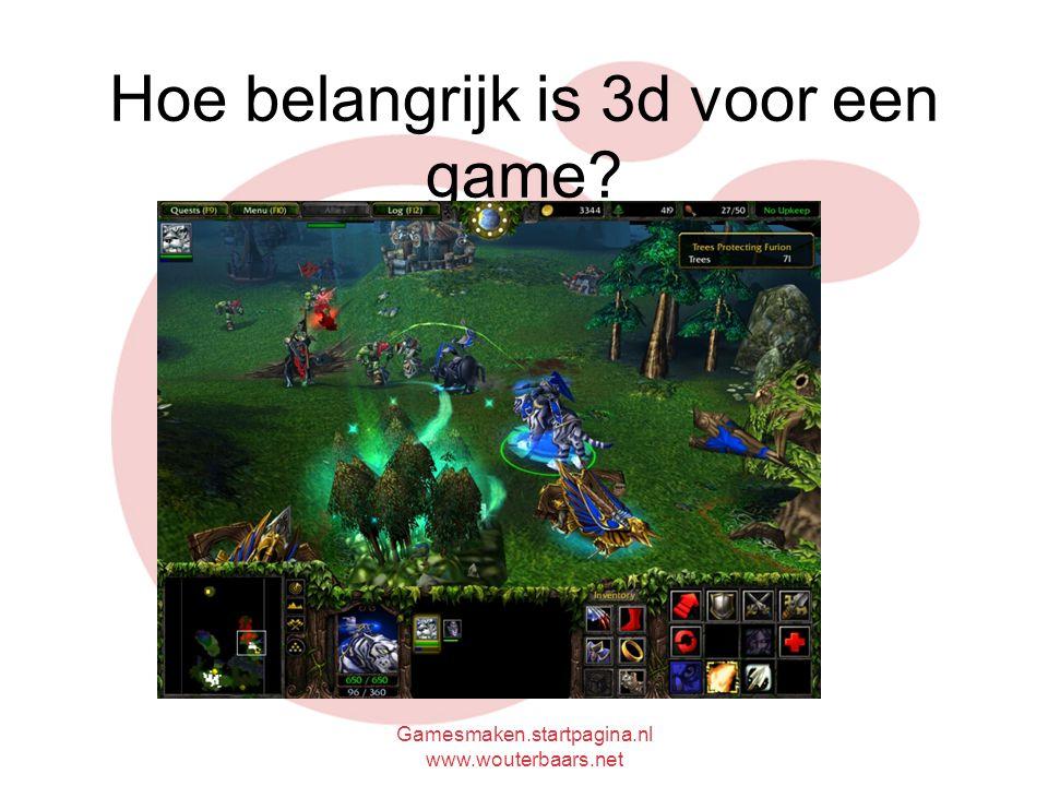 Gamesmaken.startpagina.nl www.wouterbaars.net Hoe belangrijk is 3d voor een game?