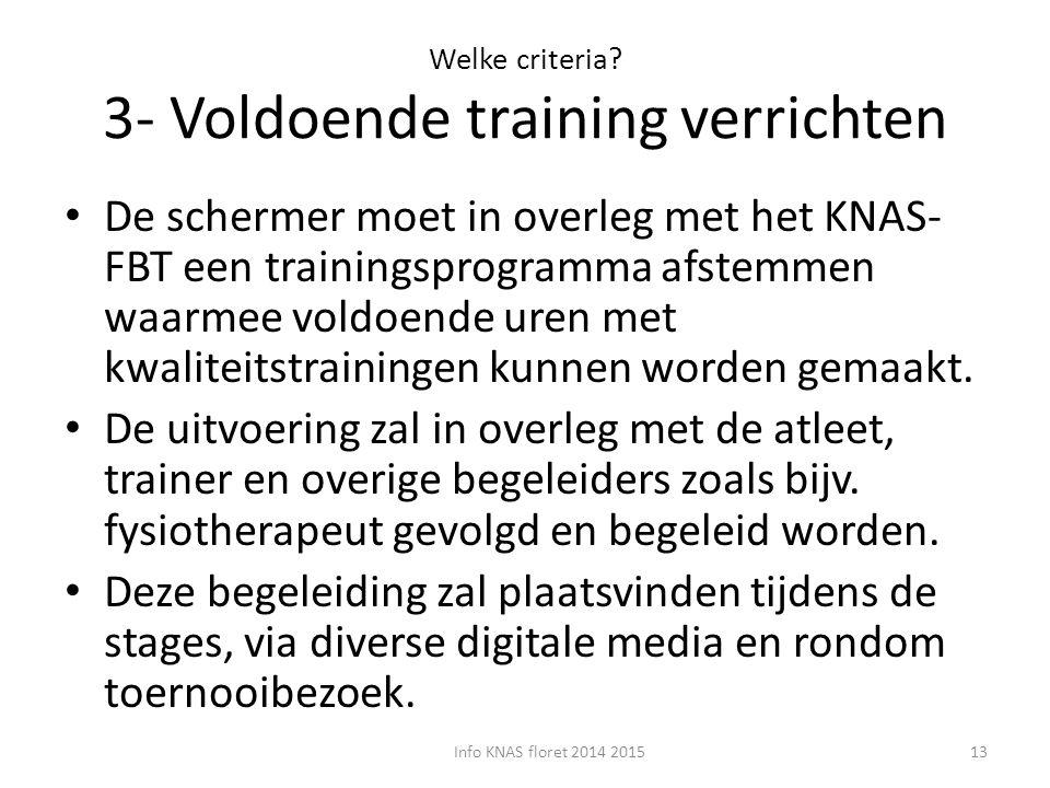 Welke criteria? 3- Voldoende training verrichten De schermer moet in overleg met het KNAS- FBT een trainingsprogramma afstemmen waarmee voldoende uren