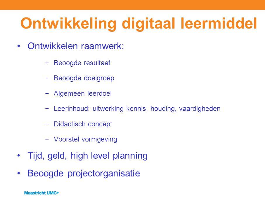 Ontwikkeling digitaal leermiddel Ontwikkelen raamwerk: −Beoogde resultaat −Beoogde doelgroep −Algemeen leerdoel −Leerinhoud: uitwerking kennis, houdin