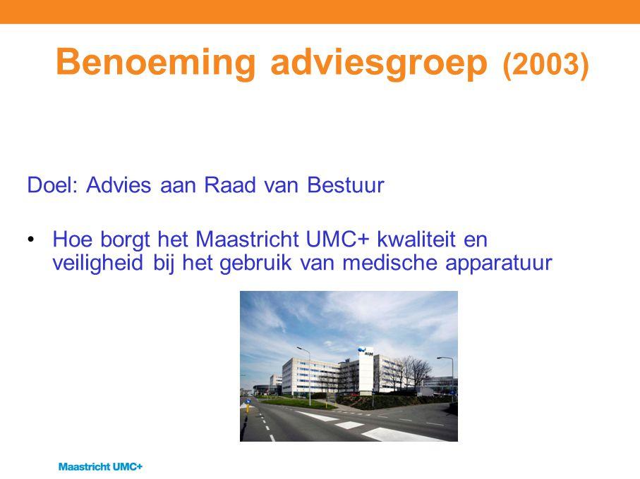 Benoeming adviesgroep (2003) Doel: Advies aan Raad van Bestuur Hoe borgt het Maastricht UMC+ kwaliteit en veiligheid bij het gebruik van medische appa
