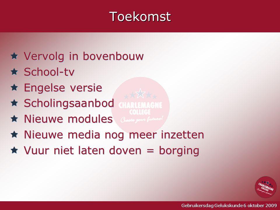 Gebruikersdag Gelukskunde 6 oktober 2009Toekomst  Vervolg in bovenbouw  School-tv  Engelse versie  Scholingsaanbod  Nieuwe modules  Nieuwe media