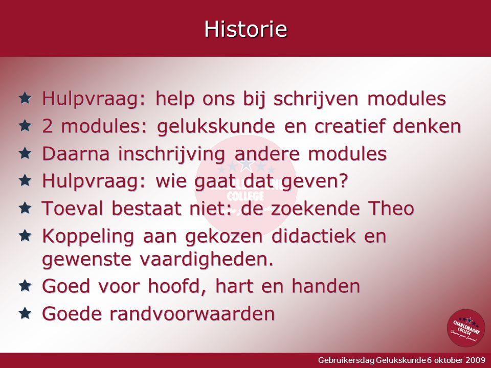 Gebruikersdag Gelukskunde 6 oktober 2009Historie  Hulpvraag: help ons bij schrijven modules  2 modules: gelukskunde en creatief denken  Daarna insc
