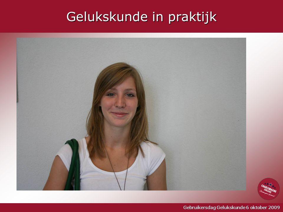 Gebruikersdag Gelukskunde 6 oktober 2009 Gelukskunde in praktijk