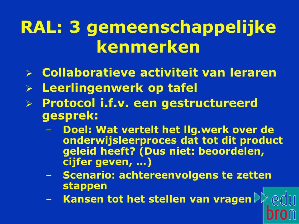 RAL: 3 gemeenschappelijke kenmerken  Collaboratieve activiteit van leraren  Leerlingenwerk op tafel  Protocol i.f.v.