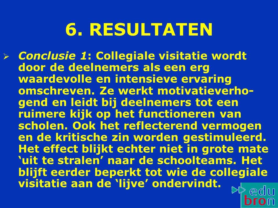 6. RESULTATEN  Conclusie 1: Collegiale visitatie wordt door de deelnemers als een erg waardevolle en intensieve ervaring omschreven. Ze werkt motivat