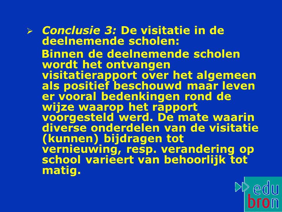  Conclusie 3: De visitatie in de deelnemende scholen: Binnen de deelnemende scholen wordt het ontvangen visitatierapport over het algemeen als positief beschouwd maar leven er vooral bedenkingen rond de wijze waarop het rapport voorgesteld werd.