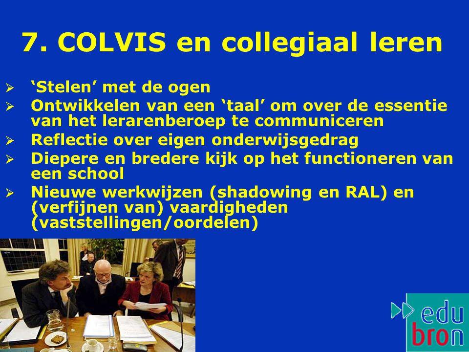 7. COLVIS en collegiaal leren  'Stelen' met de ogen  Ontwikkelen van een 'taal' om over de essentie van het lerarenberoep te communiceren  Reflecti