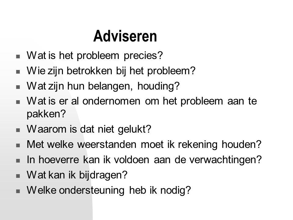 Adviseren Wat is het probleem precies. Wie zijn betrokken bij het probleem.