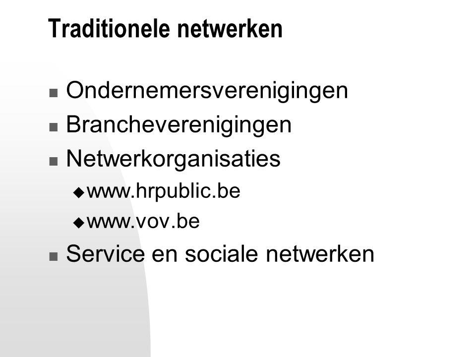 Traditionele netwerken Ondernemersverenigingen Brancheverenigingen Netwerkorganisaties  www.hrpublic.be  www.vov.be Service en sociale netwerken