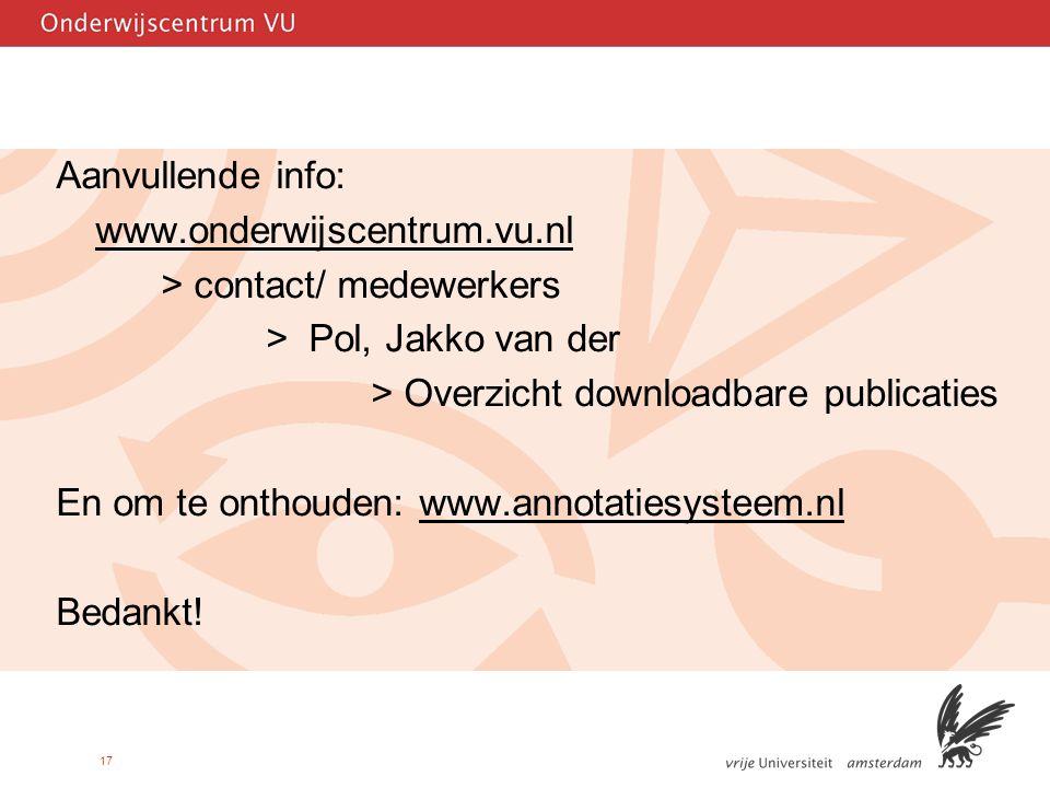 17 Aanvullende info: www.onderwijscentrum.vu.nl > contact/ medewerkers > Pol, Jakko van der > Overzicht downloadbare publicaties En om te onthouden: www.annotatiesysteem.nl Bedankt!