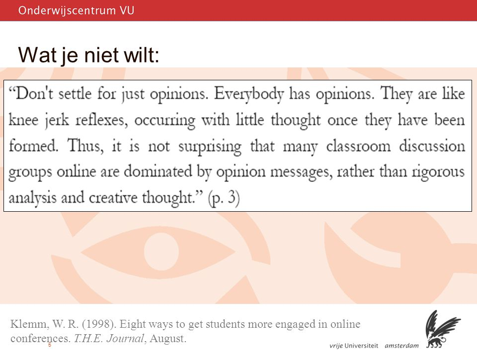 5 Wat je niet wilt: Klemm, W. R. (1998). Eight ways to get students more engaged in online conferences. T.H.E. Journal, August.