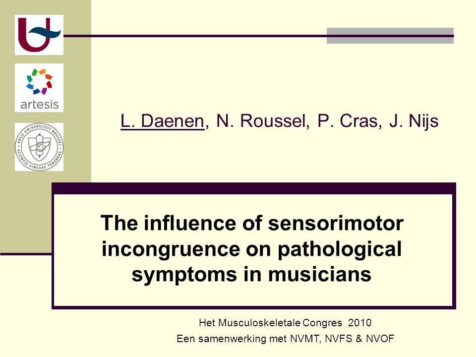 L. Daenen, N. Roussel, P. Cras, J. Nijs The influence of sensorimotor incongruence on pathological symptoms in musicians Het Musculoskeletale Congres