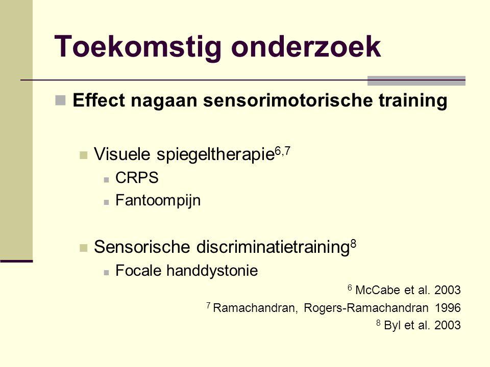Toekomstig onderzoek Effect nagaan sensorimotorische training Visuele spiegeltherapie 6,7 CRPS Fantoompijn Sensorische discriminatietraining 8 Focale