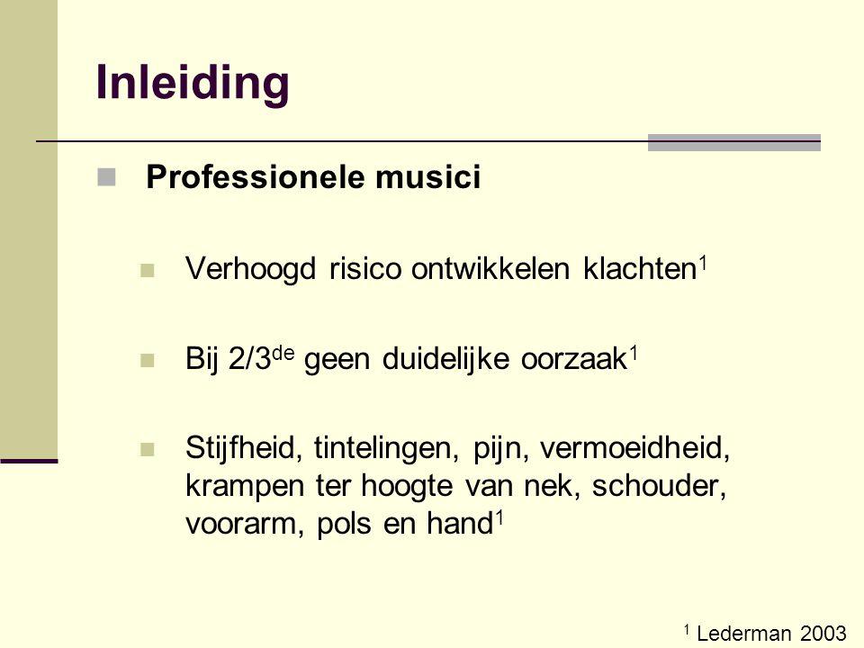 Inleiding Professionele musici Verhoogd risico ontwikkelen klachten 1 Bij 2/3 de geen duidelijke oorzaak 1 Stijfheid, tintelingen, pijn, vermoeidheid,