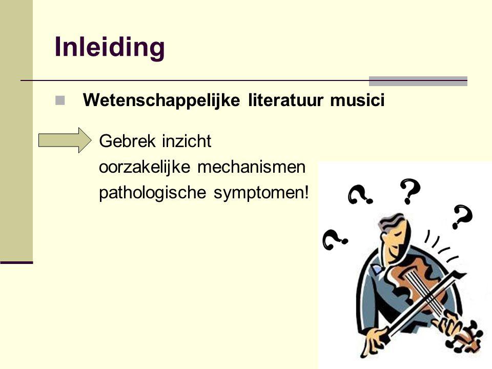 Inleiding Wetenschappelijke literatuur musici Gebrek inzicht oorzakelijke mechanismen pathologische symptomen!