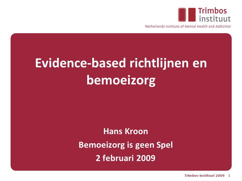 Trimbos-instituut 2009 1 Evidence-based richtlijnen en bemoeizorg Hans Kroon Bemoeizorg is geen Spel 2 februari 2009