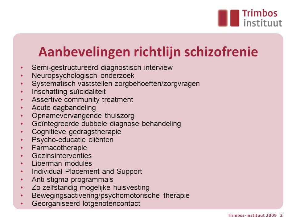 Trimbos-instituut 2009 2 Aanbevelingen richtlijn schizofrenie Semi-gestructureerd diagnostisch interview Neuropsychologisch onderzoek Systematisch vas