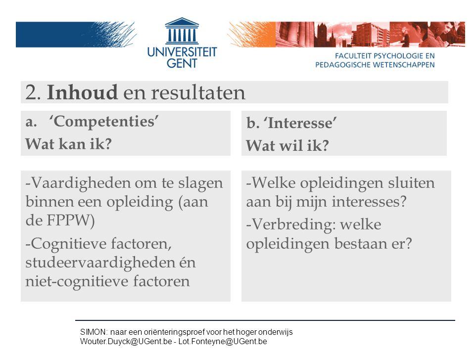 2. Inhoud en resultaten a.'Competenties' Wat kan ik? -Vaardigheden om te slagen binnen een opleiding (aan de FPPW) -Cognitieve factoren, studeervaardi
