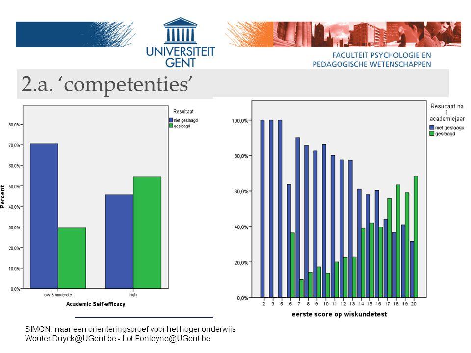 2.a. 'competenties' SIMON: naar een oriënteringsproef voor het hoger onderwijs Wouter.Duyck@UGent.be - Lot.Fonteyne@UGent.be