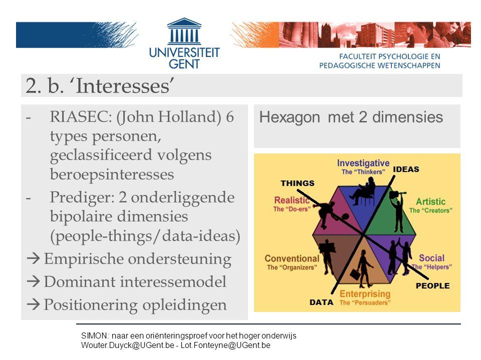 2. b. 'Interesses' -RIASEC: (John Holland) 6 types personen, geclassificeerd volgens beroepsinteresses -Prediger: 2 onderliggende bipolaire dimensies