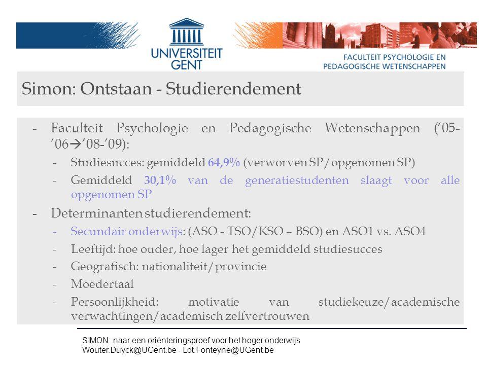 Simon: Ontstaan - Studierendement -Faculteit Psychologie en Pedagogische Wetenschappen ('05- '06  '08-'09): -Studiesucces: gemiddeld 64,9% (verworven