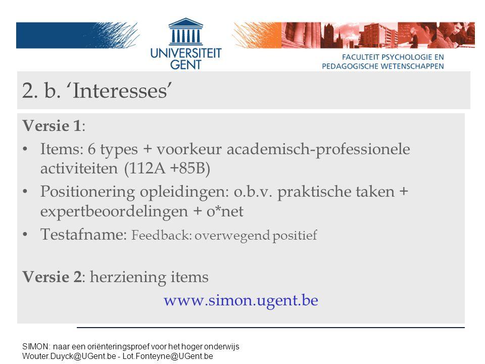 2. b. 'Interesses' Versie 1 : Items: 6 types + voorkeur academisch-professionele activiteiten (112A +85B) Positionering opleidingen: o.b.v. praktische