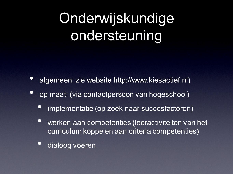Onderwijskundige ondersteuning algemeen: zie website http://www.kiesactief.nl) op maat: (via contactpersoon van hogeschool) implementatie (op zoek naa