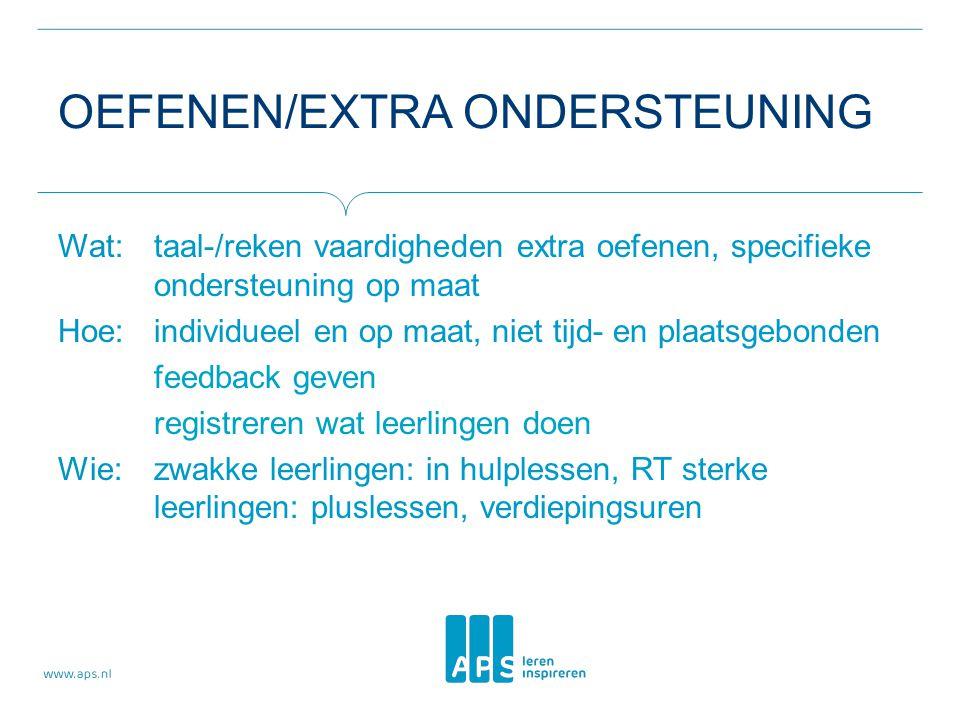 OEFENEN/EXTRA ONDERSTEUNING Wat: taal-/reken vaardigheden extra oefenen, specifieke ondersteuning op maat Hoe: individueel en op maat, niet tijd- en p