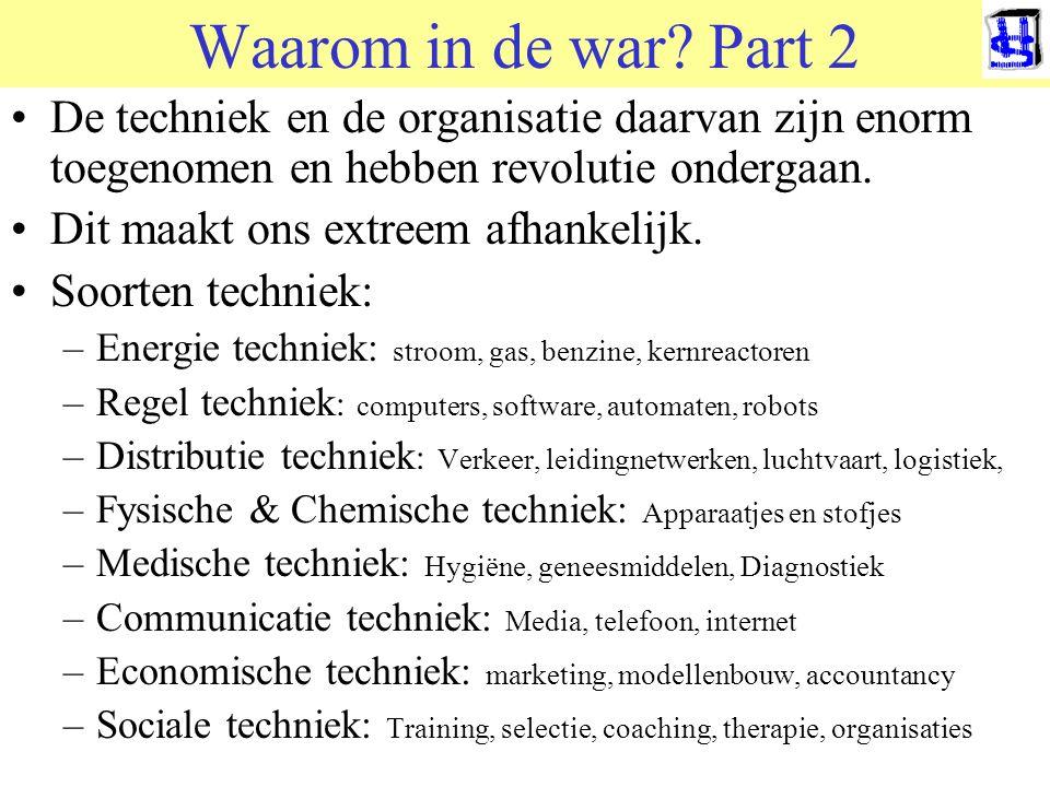 Waarom in de war? Part 2 De techniek en de organisatie daarvan zijn enorm toegenomen en hebben revolutie ondergaan. Dit maakt ons extreem afhankelijk.