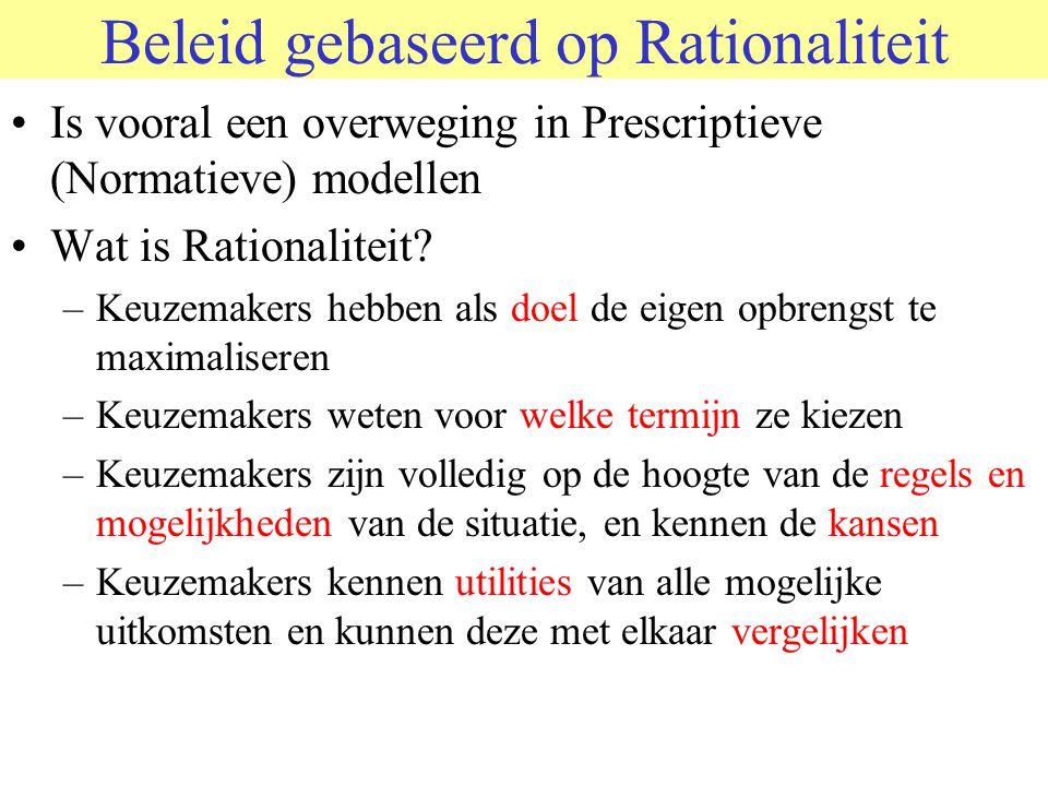 © 2006 JP van de Sande RuG Beleid gebaseerd op Rationaliteit Is vooral een overweging in Prescriptieve (Normatieve) modellen Wat is Rationaliteit? –Ke