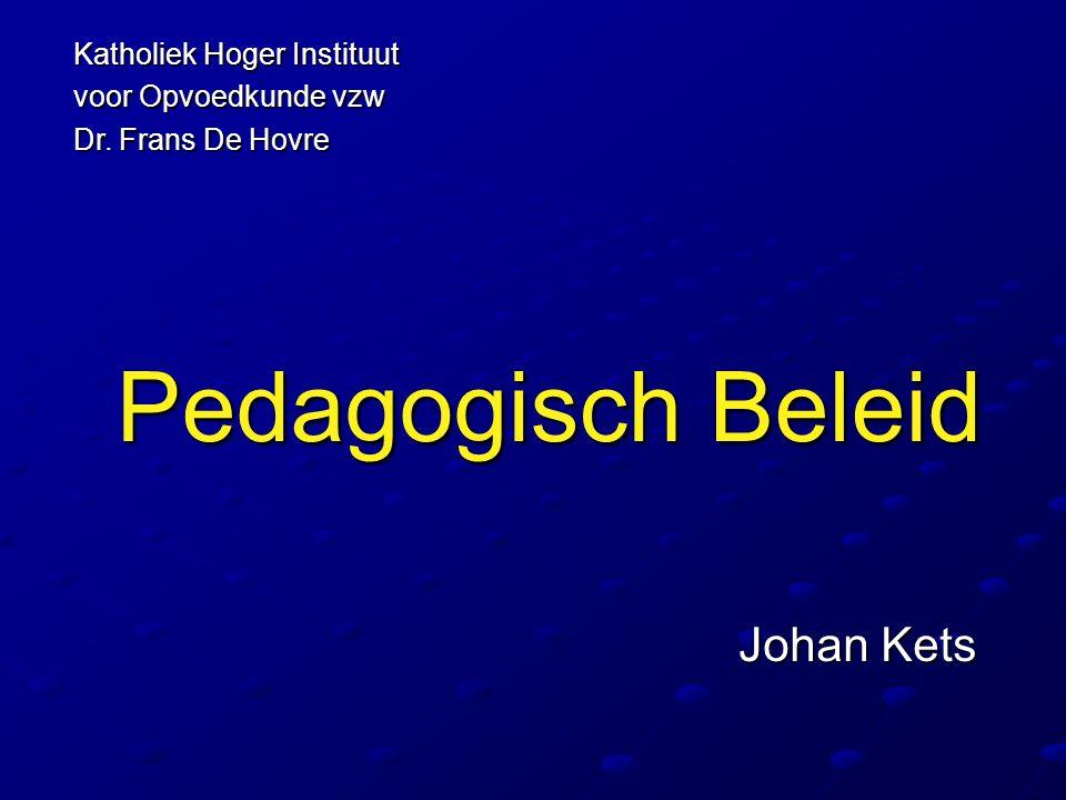 Pedagogisch Beleid Johan Kets Katholiek Hoger Instituut voor Opvoedkunde vzw Dr. Frans De Hovre