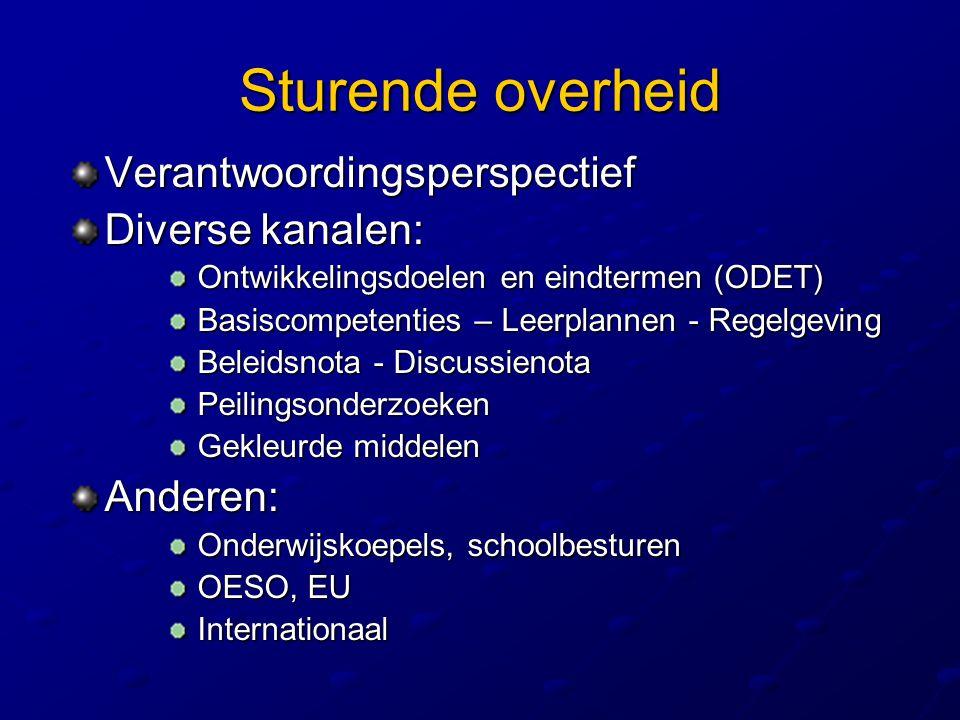 Sturende overheid Verantwoordingsperspectief Diverse kanalen: Ontwikkelingsdoelen en eindtermen (ODET) Ontwikkelingsdoelen en eindtermen (ODET) Basisc