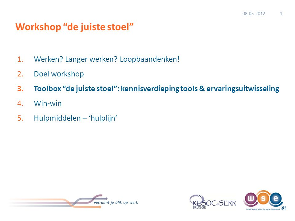 "Workshop ""de juiste stoel"" 1.Werken? Langer werken? Loopbaandenken! 2.Doel workshop 3.Toolbox ""de juiste stoel"": kennisverdieping tools & ervaringsuit"