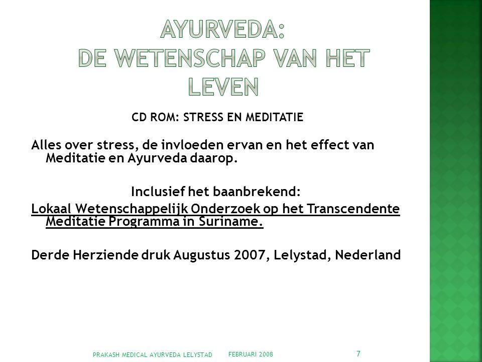 FEBRUARI 2008 PRAKASH MEDICAL AYURVEDA LELYSTAD 7 CD ROM: STRESS EN MEDITATIE Alles over stress, de invloeden ervan en het effect van Meditatie en Ayurveda daarop.