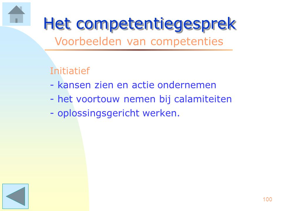 99 Het competentiegesprek Voorbeelden van competenties Informatie analyse - complexe informatie ordenen - verbanden leggen tussen... - essenties uit e