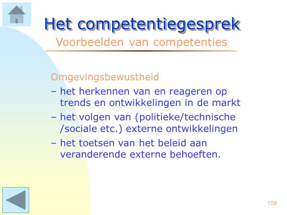107 Het competentiegesprek Voorbeelden van competenties Netwerkvaardigheid –het opbouwen van contacten met relevante personen –samenwerkingsverbanden