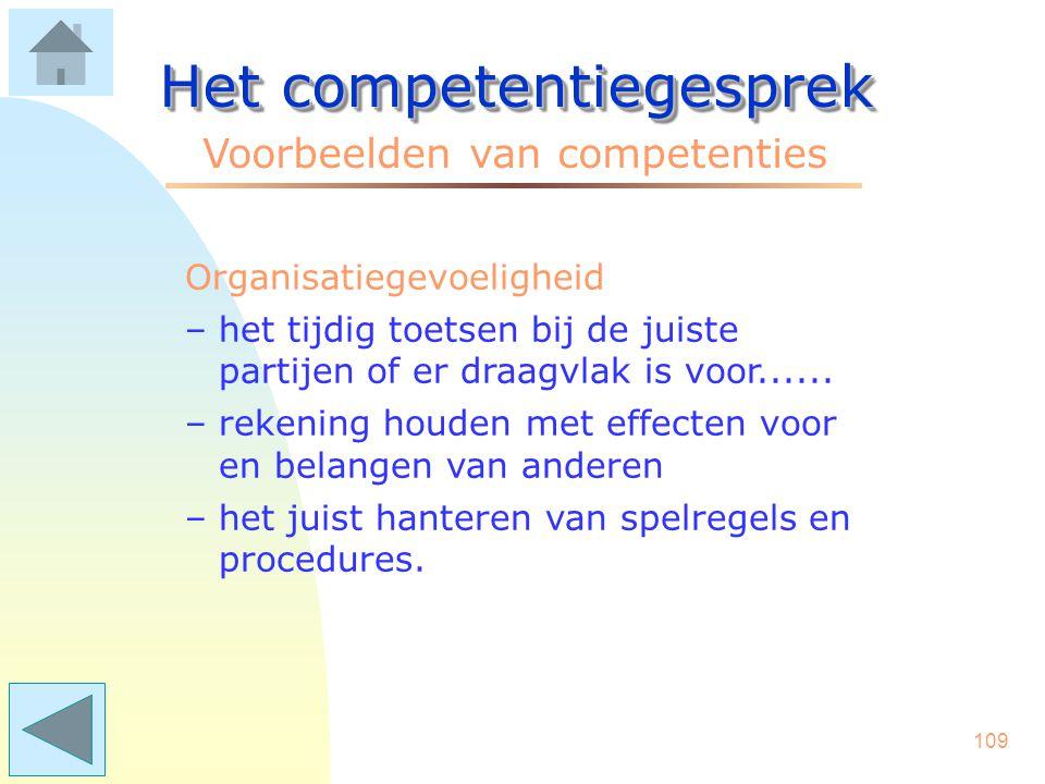 108 Het competentiegesprek Voorbeelden van competenties Omgevingsbewustheid –het herkennen van en reageren op trends en ontwikkelingen in de markt –he