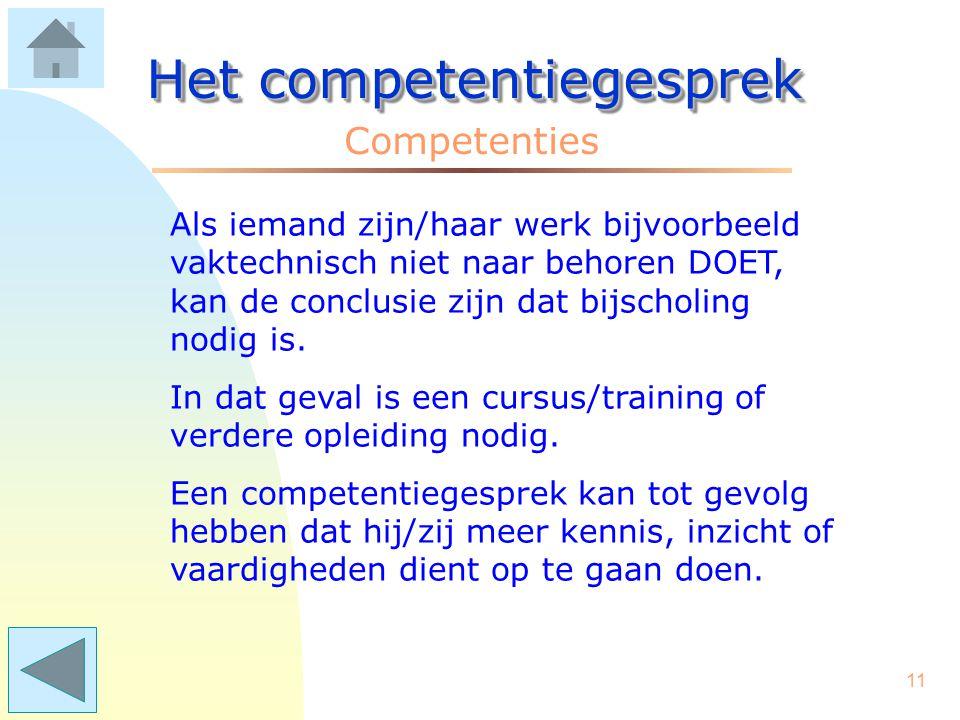 10 Het competentiegesprek Competenties Vraag: Kan dat wel? Iedereen heeft toch een eigen beroep, vak, specialisme, taak? Antwoord: Competenties gaan n