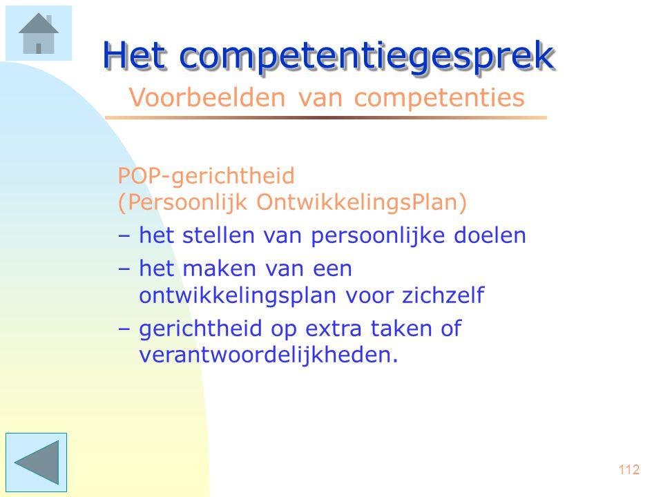 111 Het competentiegesprek Voorbeelden van competenties Plannen en organiseren –prioriteiten stellen –zaken concreet regelen –het afstemmen van mensen