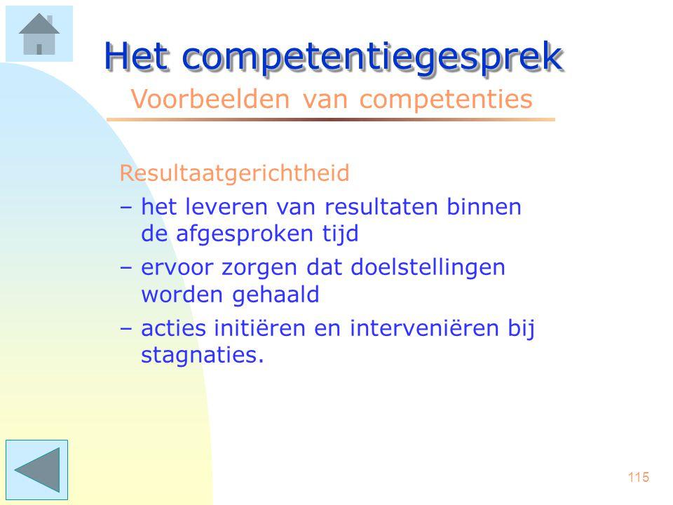 114 Het competentiegesprek Voorbeelden van competenties Relaties onderhouden –het onderhouden van contacten met voor de eigen functie zinvolle relatie