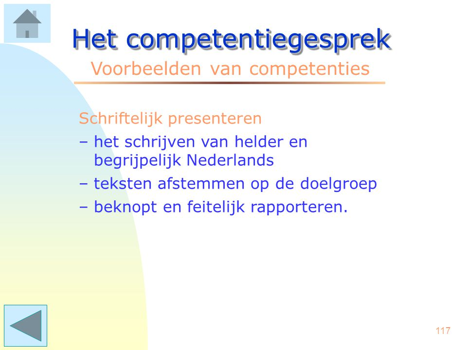 116 Het competentiegesprek Voorbeelden van competenties Samenwerken –zich inzetten om samen met anderen doelen te bereiken –het delen van informatie m